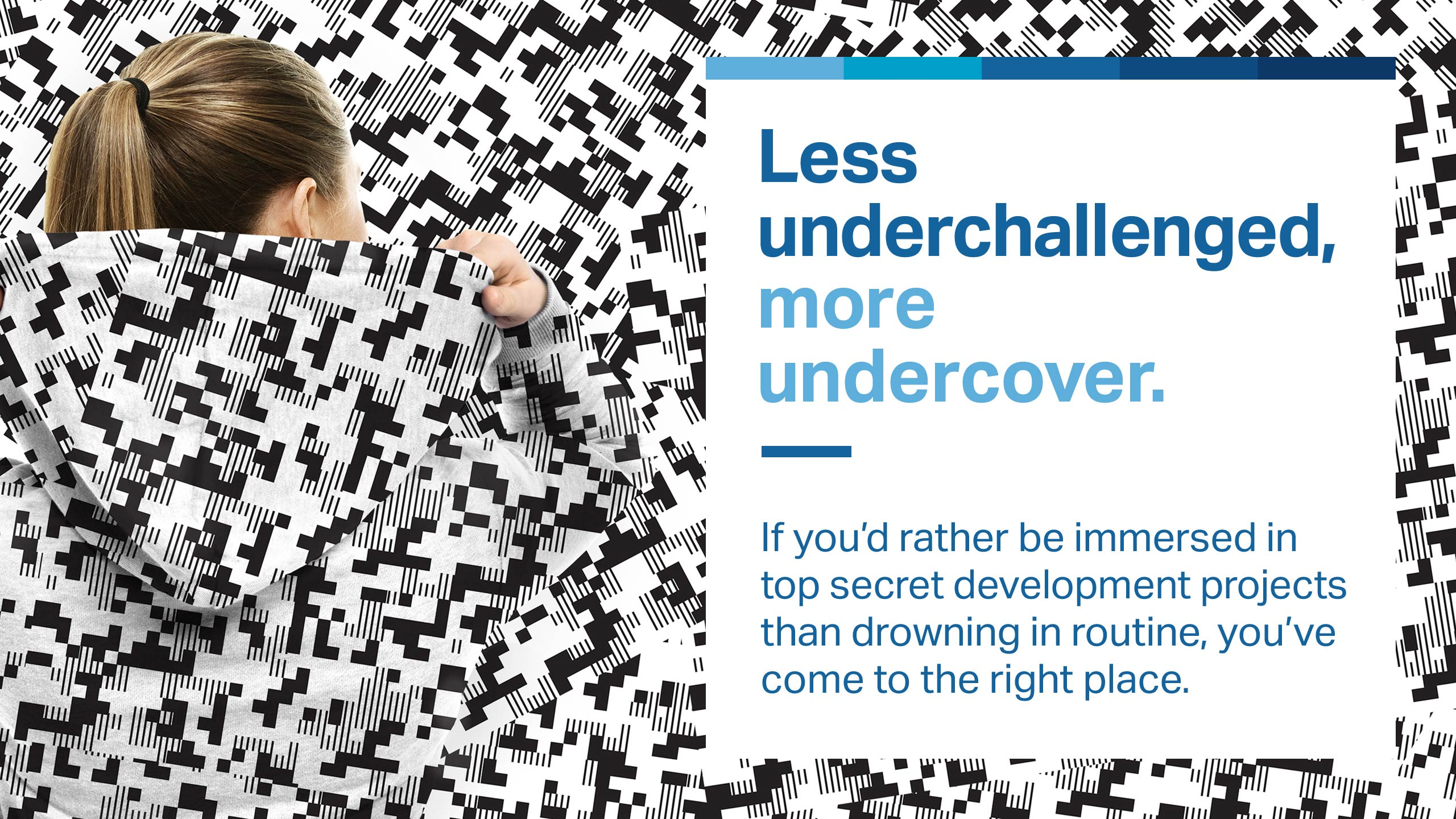 employer campaign, less underchallenged, more undercover